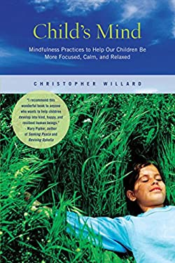 Child's Mind: Mindfulness Practices to Help Our Children Be More Focused, Calm, and Relaxed 9781935209621