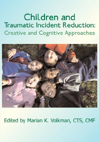 Children and Traumatic Incident Reduction: Creative and Cognitive Approaches 9781932690309