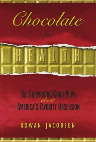 Chocolate Unwrapped: The Surprising Health Benefits of America's Favorite Passion 9781931229319