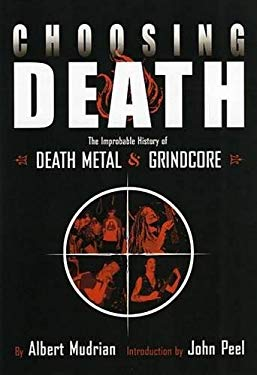 Choosing Death: The Improbable History of Death Metal and Grindcore 9781932595048