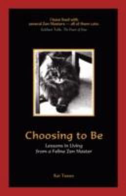 Choosing to Be: Lessons in Living from a Feline Zen Master 9781935278146