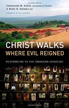 Christ Walks Where Evil Reigned: Responding to the Rwandan Genocide 9781934068410