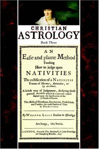 Christian Astrology, Book 3: An Easie and Plaine Method How to Judge Upon Nativities 9781933303031