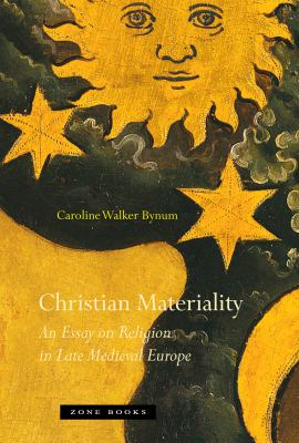 Christian Materiality: An Essay on Religion in Late Medieval Europe 9781935408109