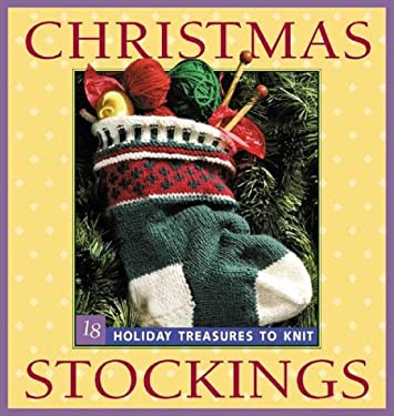 Christmas Stockings: Holiday Treasures to Knit 9781931499002