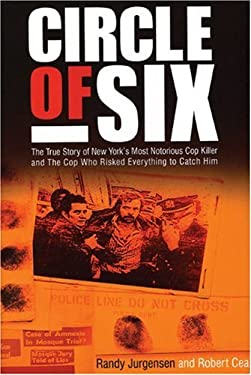 Circle of Six: The True Story of New York's Most Notorious Cop Killer and the Cop Who Risked Everything to Catch Him 9781932857399