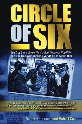 Circle of Six: The True Story of New York's Most Notorious Cop Killer and the Cop Who Risked Everything to Catch Him 9781932857856