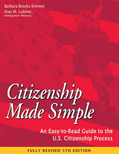 Citizenship Made Simple: An Easy-To-Read Guide to the U.S. Citizenship Process 9781932919172