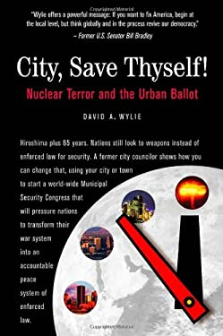 City, Save Thyself!: Nuclear Terror and the Urban Ballot 9781935506072