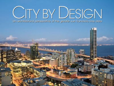 City by Design: San Francisco: An Architectural Perspective of the Greater San Francisco Bay Area 9781933415499
