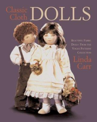 Classic Cloth Dolls: Beautiful Fabric Dolls and Clothes from the Vogue Patterns Collection 9781931543491