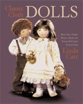 Classic Cloth Dolls: Beautiful Fabric Dolls and Clothes from the Vogue Patterns Collection 9781931543040