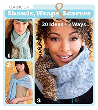 Classic Elite Shawls, Wraps & Scarves: 60 Gorgeous Designs 9781936096527