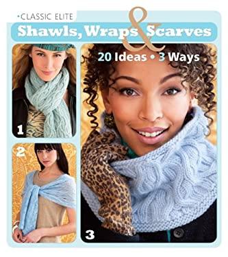 Classic Elite Shawls, Wraps & Scarves: 60 Gorgeous Designs