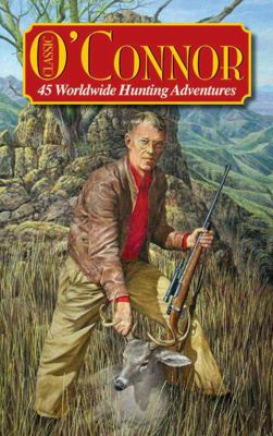 Classic O'Connor: 45 Worldwide Hunting Adventures 9781935342090