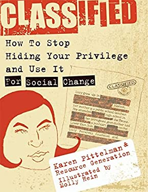Classified: How to Stop Hiding Your Privilege and Use It for Social Change 9781933368085