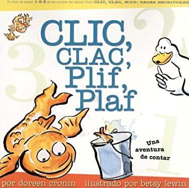 Clic, Clac, Plif, Plaf: Una Aventura de Contar 9781933032030