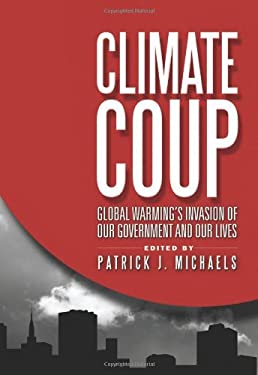 Climate Coup: Global Warmings Invasion of Our Government and Our Lives 9781935308447