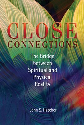 Close Connections: The Bridge Between Physical and Spiritual Reality 9781931847155