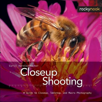 Closeup Shooting: A Guide to Closeup, Tabletop, and Macro Photography 9781933952093
