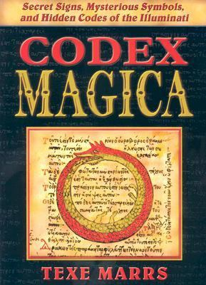 Codex Magica: Secret Signs, Mysterious Symbols, and Hidden Codes of the Illuminati 9781930004047