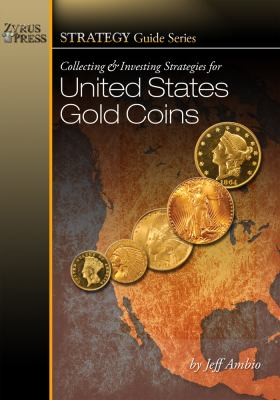 Collecting and Investing Strategies for United States Gold Coins 9781933990101