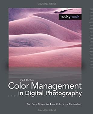 Color Management in Digital Photography: Ten Easy Steps to True Colors in Photoshop 9781933952024