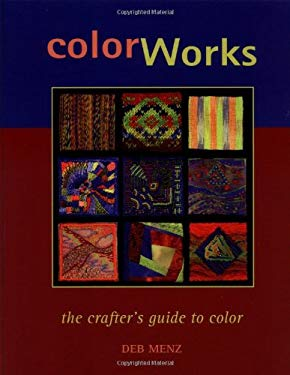 Color Works: The Crafter's Guide to Color 9781931499477