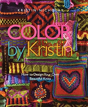 Color by Kristin: How to Design Your Own Beautiful Knits 9781933027838