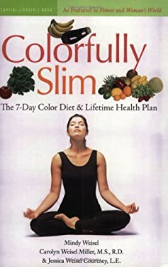 Colorfully Slim: The 7-Day Color Diet & Lifetime Health Plan 9781931868983