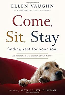 Come, Sit, Stay: Finding Rest for Your Soul: An Invitation to a Deeper Life in Christ