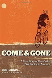 Come & Gone: A True Story of Blue-Collar Bike Racing in America
