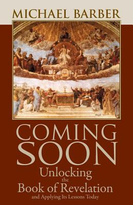 Coming Soon: Unlocking the Book of Revelation and Applying Its Lessons Today 9781931018265