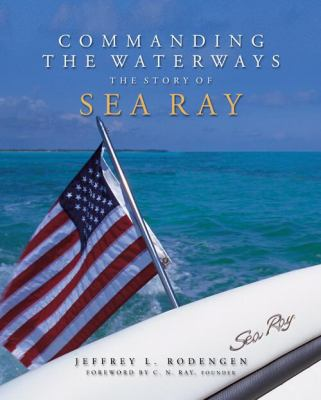 Commanding the Waterways: The Story of Sea Ray 9781932022339