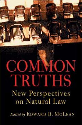 Common Truths: New Perspectives on Natural Law 9781932236170