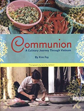 Communion: A Culinary Journey Through Vietnam 9781934159149
