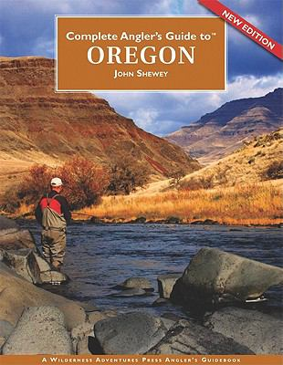 Complete Angler's Guide to Oregon 9781932098860