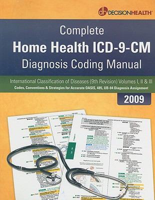 Complete Home Health ICD-9-CM Diagnosis Coding Manual: Codes, Conventions, Strategies for Accurate OASIS, 485, UB-04 Diagnosis Assignment 9781933806396