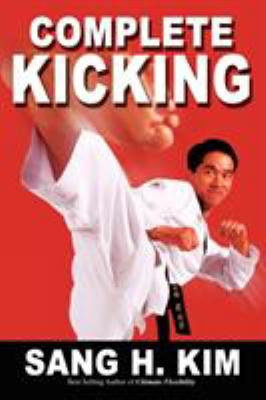 Complete Kicking: The Ultimate Guide to Kicks for Martial Arts Self-Defense & Combat Sports 9781934903131