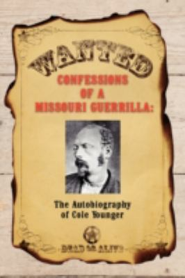 Confessions of a Missouri Guerrilla: The Autobiography of Cole Younger 9781934757307