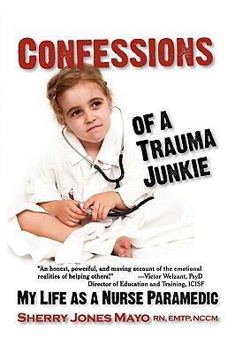 Confessions of a Trauma Junkie: My Life as a Nurse Paramedic 9781932690965