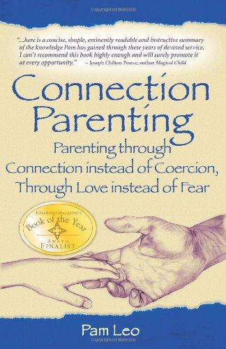 Connection Parenting: Parenting Through Connection Instead of Coercion, Through Love Instead of Fear 9781932279764