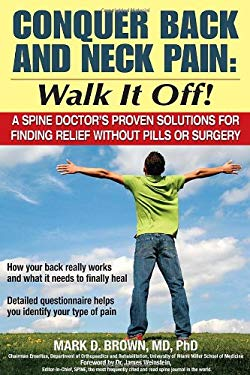 Conquer Back and Neck Pain: Walk It Off!: A Spine Doctor's Proven Solutions for Finding Relief Without Pills or Surgery 9781934716014