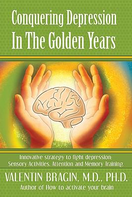 Conquering Depression in the Golden Years: Innovative Strategies to Battle Depression: Sensory Activities. Attentions and Memory Training. 9781934938140