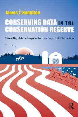 Conserving Data in the Conservation Reserve: How a Regulatory Program Runs on Imperfect Information 9781933115818