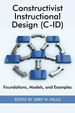 Constructivist Instructional Design (C-Id) Foundations, Models, and Examples (PB) 9781930608603