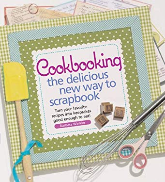 Cookbooking: The Delicious New Way to Scrapbook 9781933027388