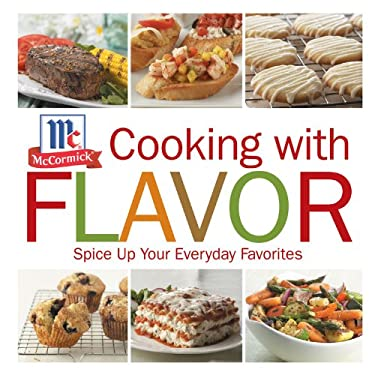 Cooking with Flavor: Spice Up Your Everday Favorites 9781933821382