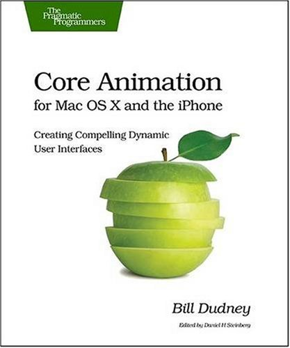 Core Animation for Mac OS X and the iPhone: Creating Compelling Dynamic User Interfaces 9781934356104