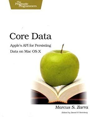 Core Data: Apple's API for Persisting Data on Mac OS X 9781934356326